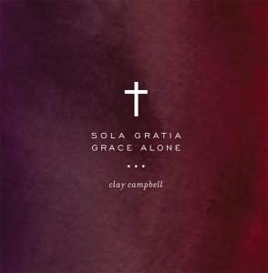 sola gratia_clay campbell_cover