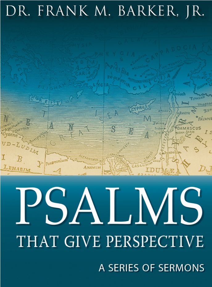 Barker Sermon Series 1G: Psalms That Give Perspective